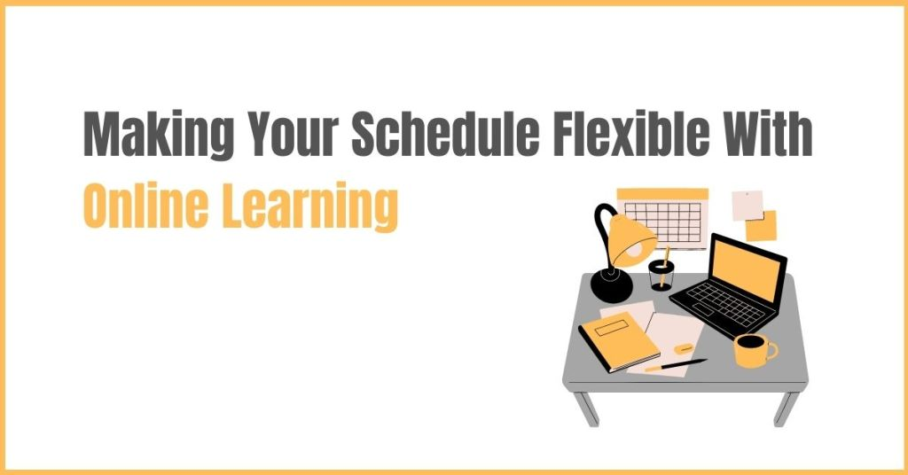Making Your Schedule Flexible With Online Learning