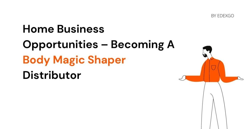 Home Business Opportunities – Becoming A Body Magic Shaper Distributor