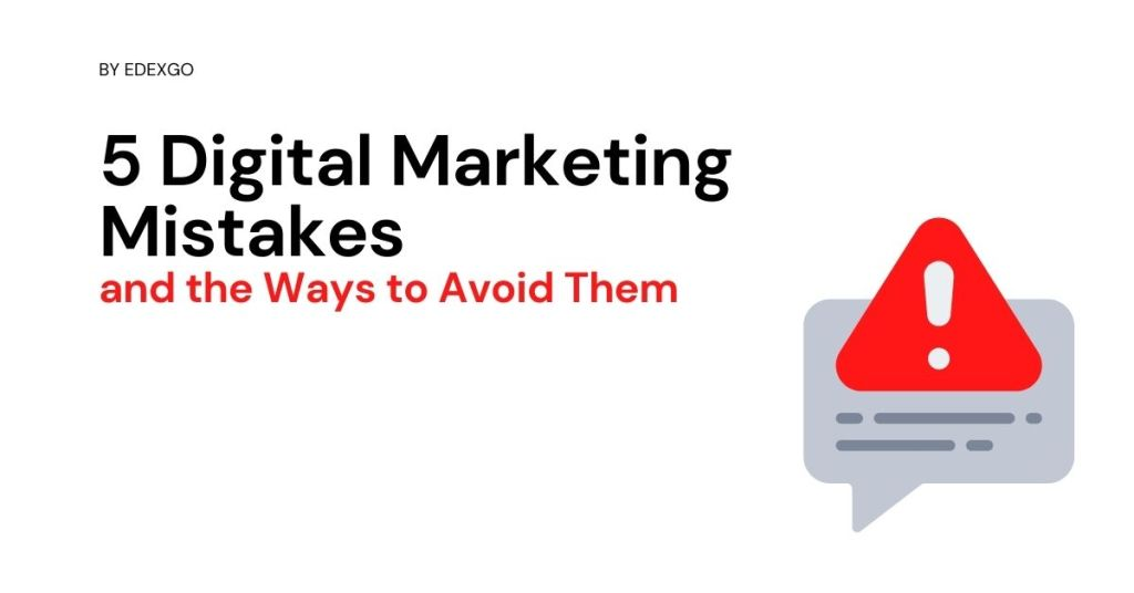 5 Digital Marketing Mistakes and the Ways to Avoid Them