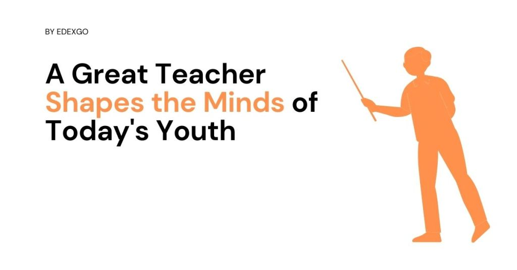 A Great Teacher Shapes the Minds of Today's Youth