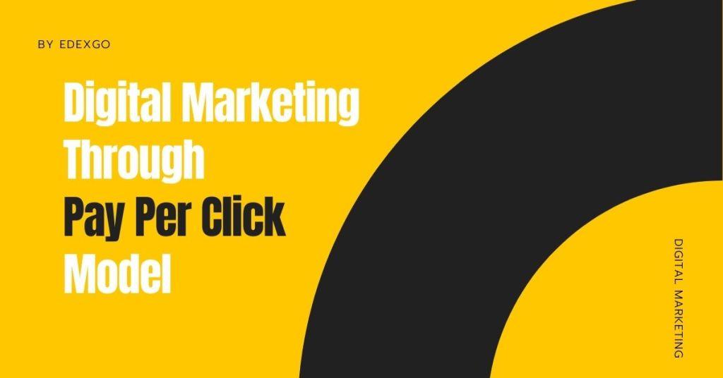 Digital Marketing Through Pay Per Click Model