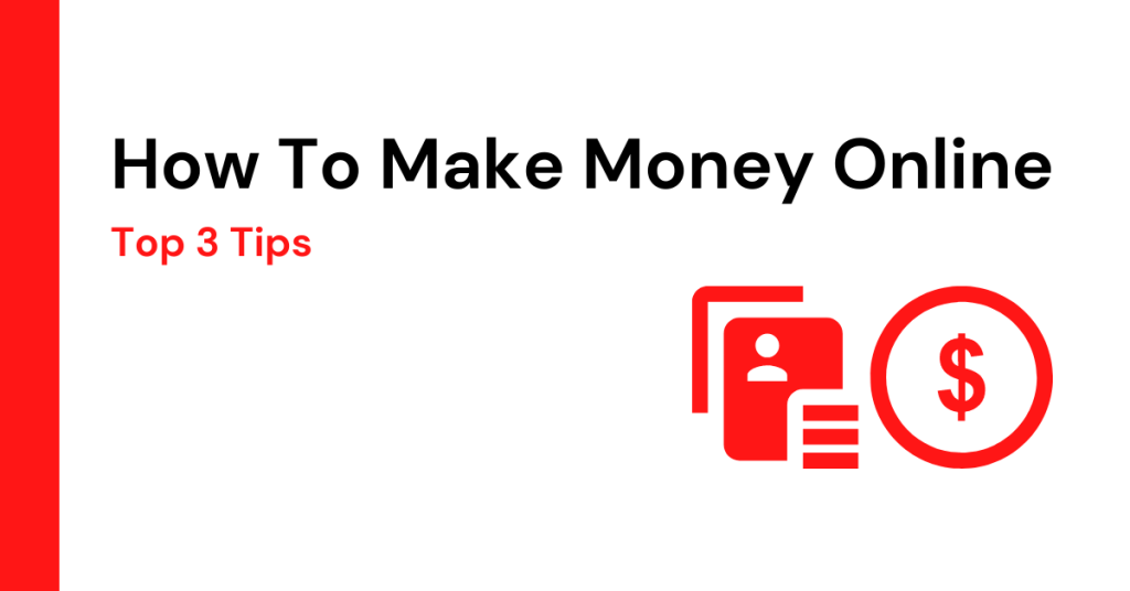 How To Make Money Online [ Top 3 Tips ]