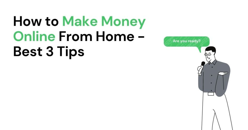 How to Make Money Online From Home - Best 3 Tips