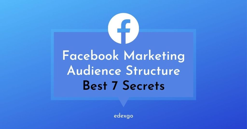 Facebook Marketing | Audience Structure Best 7 Secrets