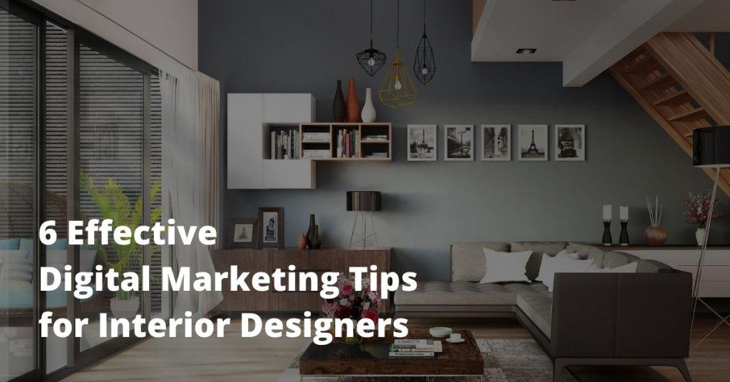 6 Effective Digital Marketing Tips for Interior Designers