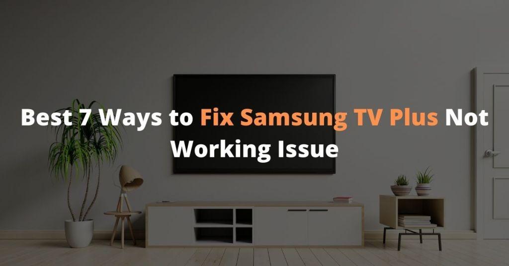 Best 7 Ways to Fix Samsung TV Plus Not Working Issue