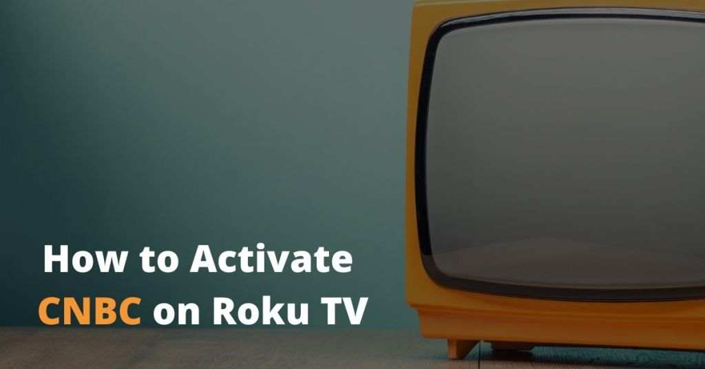 How to Activate CNBC on Roku TV