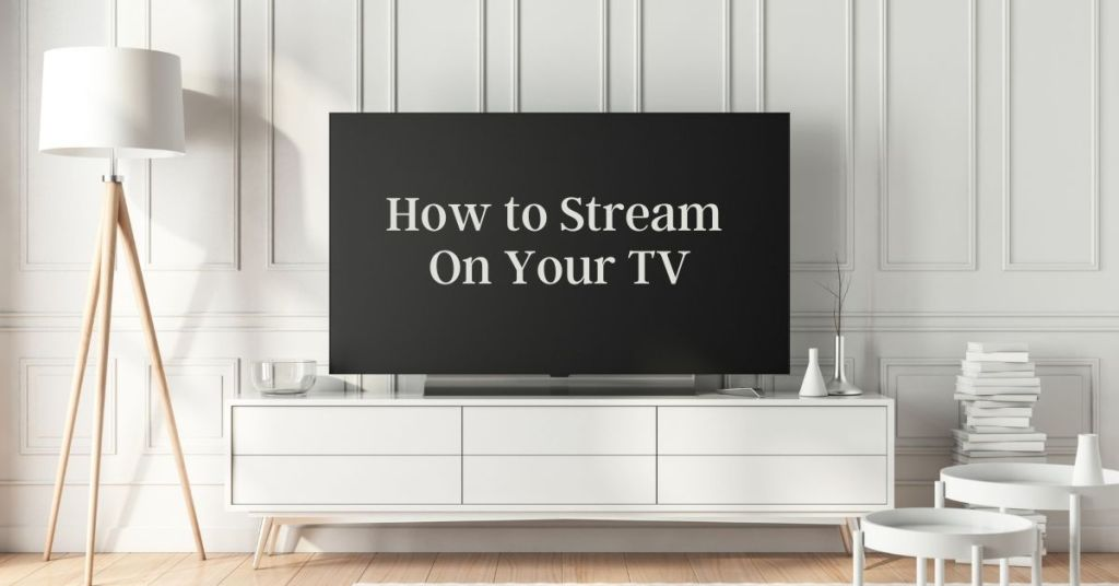 how to stream on your tv