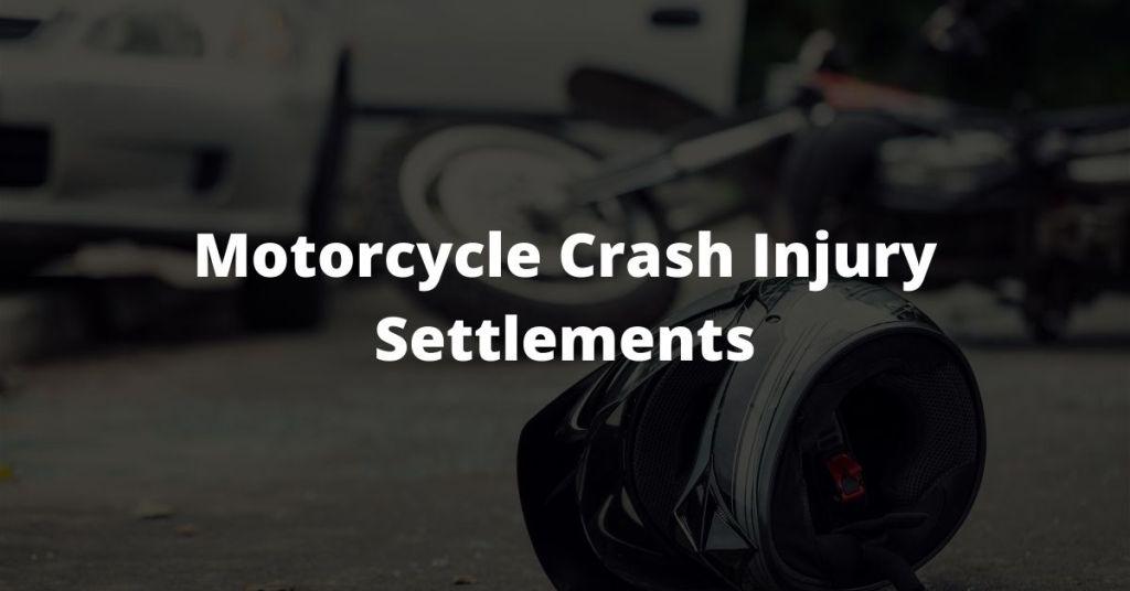 Motorcycle Crash Injury Settlements