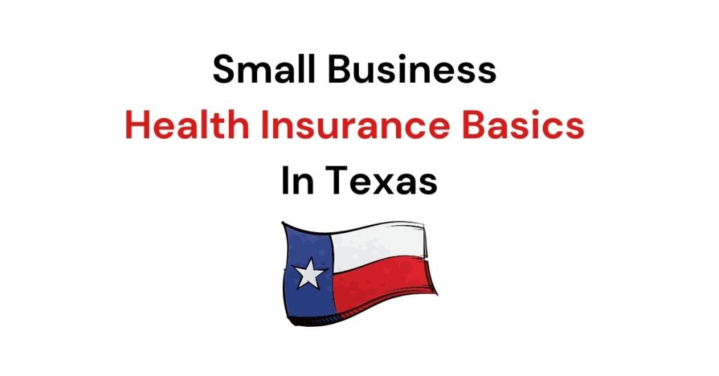 Small Business Health Insurance Basics In Texas