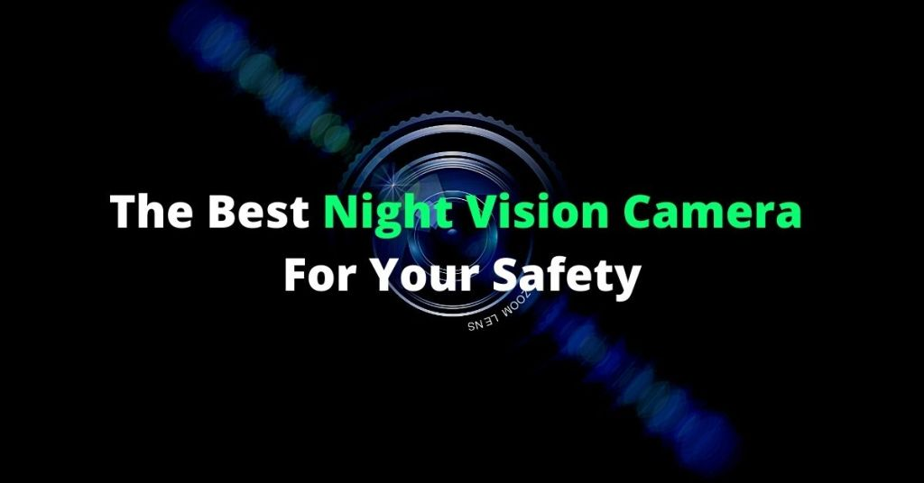 The Best Night Vision Camera For Your Safety