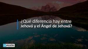 La Igualdad entre Jehová y el Ángel de Jehová
