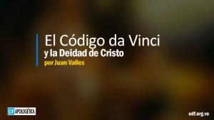El Código da Vinci y la Deidad de Cristo