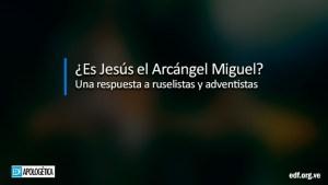 ¿Es Jesús el Arcángel Miguel?