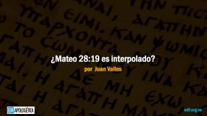 ¿Mateo 28:19 es interpolado?