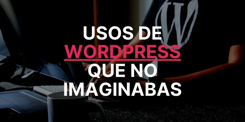Usos de Wordpress que quizá no conoces