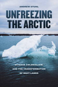 """Cover the the book """"Unfreezing the Arctic"""" by Andrew Stuhl (U Chicago Press, 2016)"""