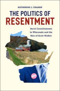 The Politics of Resentment by Katherine J. Cramer.