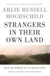 Strangers In Their Own Land, by Arlie Russell Hochschild.