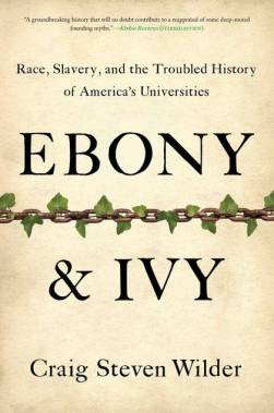 The cover of the book EBONY AND IVY: RACE, SLAVERY, AND THE FORGOTTEN HISTORY OF AMERICA'S UNIVERSITIES (Bloomsbury, 2013) by Craig Steven Wilder, whose book and visit to Ole Miss spurred the University's Slavery Research Group.