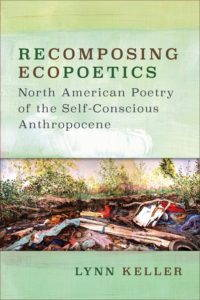 The book cover of Lynn Keller's Recomposing Ecopoetics, a green cover with the image of a pile of trash and trees