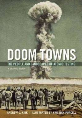 """The cover over the book """"Doom Towns: The People and Landscapes of Atomic Testing, A Graphic History"""" by Andrew Kirk"""