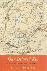 """The cover image of the book """"Our Beloved Kin: A New History of King Philip's War,"""" by Lisa Brooks, featuring a map with the words Sokwakik, Nipmuc, and Wampanoag"""