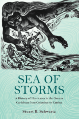 """The cover of the book """"Sea of Storms: A History of Hurricanes in the Greater Caribbean from Columbus to Katrina"""" by Stuart B. Schwartz"""