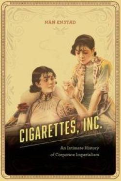"""The cover of the book """"Cigarettes, Inc.: An Intimate History of Corporate Imperialism"""" by Nan Enstad, featuring a painting of two Chinese women dressed in fancy clothing sharing a cigarette."""