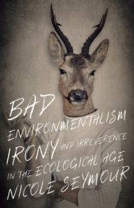 Cover Image of Nicole Seymour's book, Bad Environmentalism.