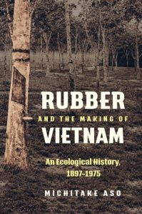 The cover of Michitake Aso's book, Rubber and the Making of Vietnam