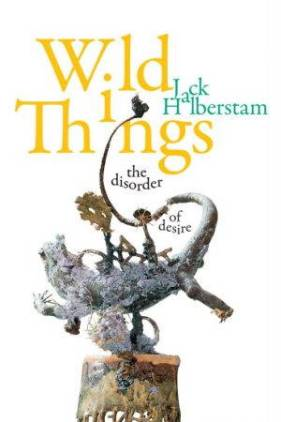 Book cover of Jack Halberstam's Wild Things: The Disorder of Desire.