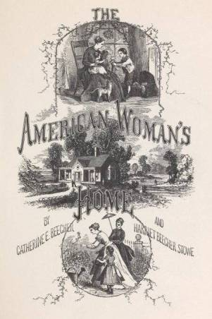 Drawings of women caring for children and tending the garden. Title page of American Woman's home