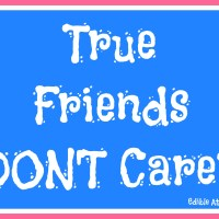 True Friends DON'T Care?