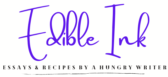 Edible Ink | Essays and Recipes