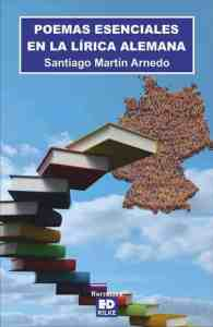 POEMAS ESENCIALES EN LA LÍRICA ALEMANA  - Santiago Martin Arnedo POEMAS ESENCIALES EN LA LÍRICA ALEMANA POEMAS ESENCIALES EN LA LÍRICA ALEMANA. SANTIAGO MARTÍN ARNEDO PortadaPoemasEsenciales