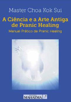 A Ciência e a Arte Antiga de Pranic Healing