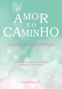 o amor é o caminho susana da silva correia livro online edicoes mahatma desenvolvimento pessoal