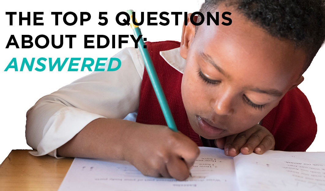 The Top 5 Questions About Edify: Answered