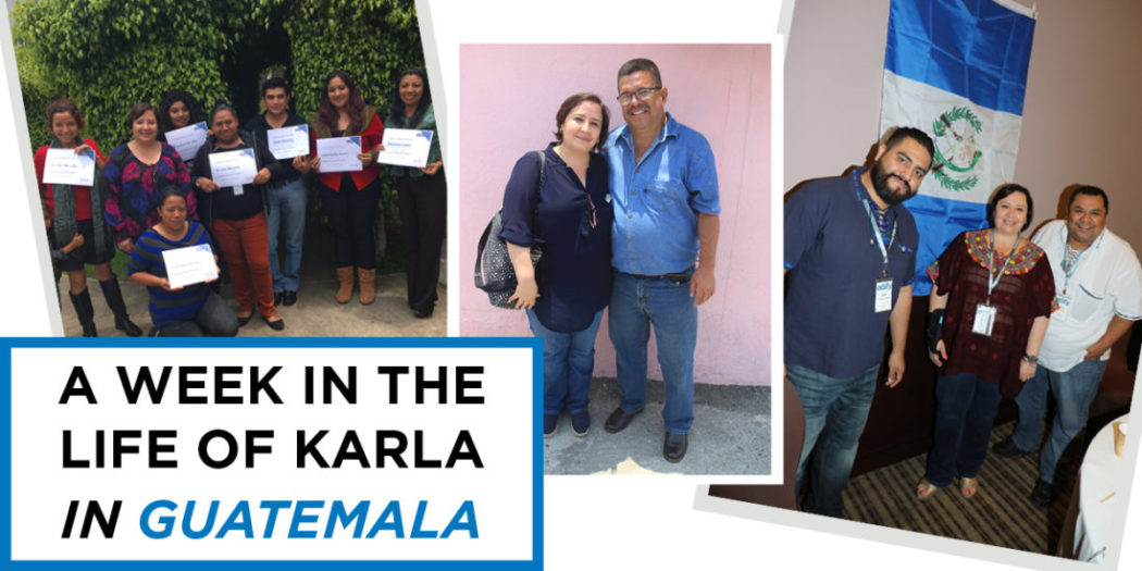 A Week in the Life: Guatemala Country Director, Karla De Pineda