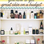 Tips that Show you How to Get Great Skin on a Budget Pinterest Pin