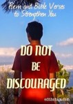 DO NOT BE DISCOURAGED (POEM AND BIBLE VERSES)