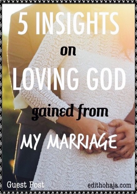 5 INSIGHTS ON LOVING GOD GAINED FROM MY MARRIAGE by KENNETH PAULSEN