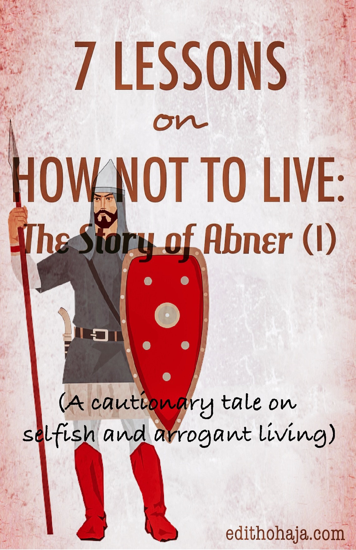 7 LESSONS ON HOW NOT TO LIVE: THE STORY OF ABNER (I)