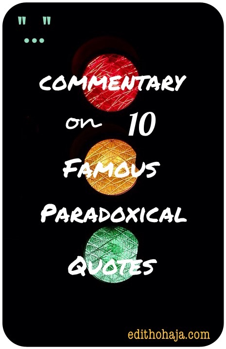 COMMENTARY ON 10 FAMOUS PARADOXICAL QUOTES