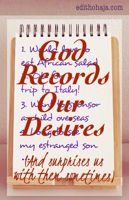 GOD RECORDS OUR DESIRES  (And surprises us with them sometimes)