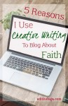 5 REASONS I USE CREATIVE WRITING TO BLOG ABOUT FAITH