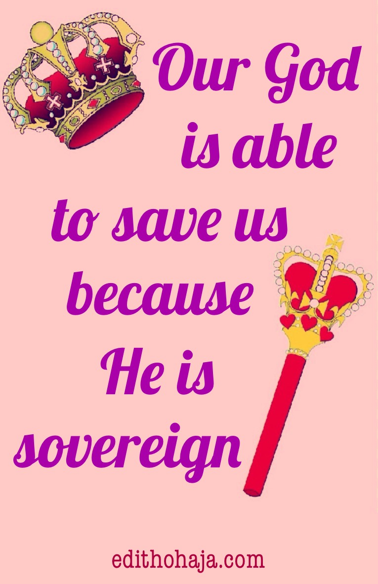 OUR GOD IS ABLE TO SAVE US BECAUSE HE IS SOVEREIGN