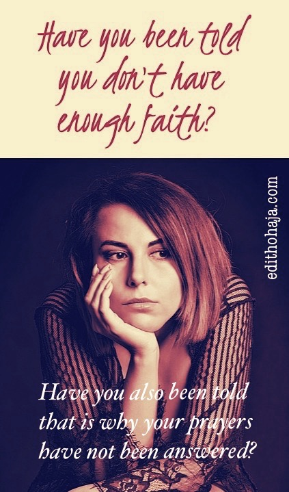 HAVE YOU BEEN TOLD YOU DON'T HAVE ENOUGH FAITH? Have you also been told that is why your prayers have not been answered?