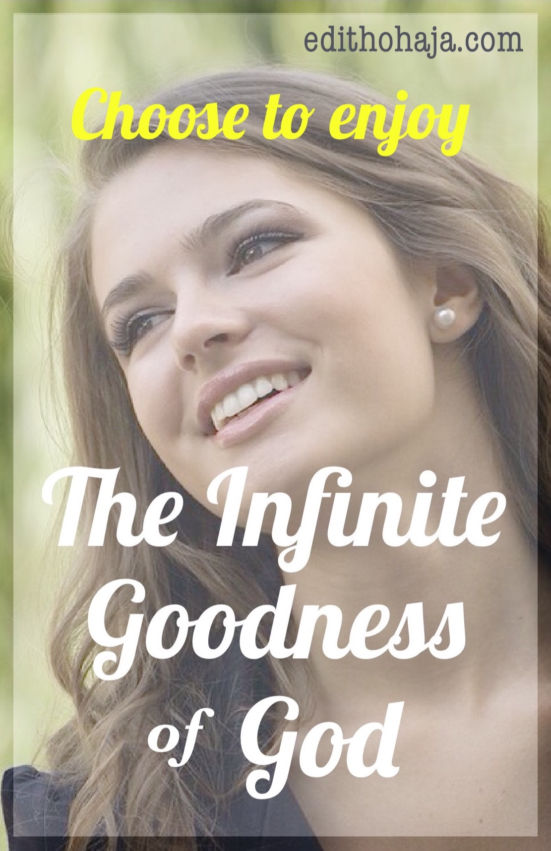 CHOOSE TO ENJOY THE INFINITE GOODNESS OF GOD